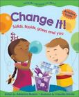 Change it! Solids, Liquids, Gases and You by Adrienne Mason (Paperback, 2002)
