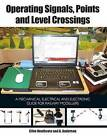 Operating Signals, Points and Level Crossings: A Mechanical, Electrical and Electronic Guide for Railway Modellers by Clive Heathcote (Paperback, 2014)