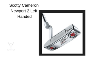 Scotty Cameron Left Handed Putters >> New Scotty Cameron Left Handed Putter 3 To Choose From Free