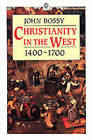 Christianity in the West 1400-1700 by John Bossy (Paperback, 1985)