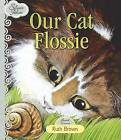 Our Cat Flossie by Ruth Brown (Hardback, 2010)
