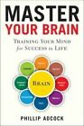 Master Your Brain: Training Your Mind for Success in Life by Phillip Adcock (Hardback, 2015)