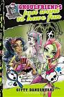 Monster High: Ghoulfriends Just Want to Have Fun by Gitty Daneshvari (Hardback, 2013)
