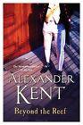 Beyond the Reef by Alexander Kent (Paperback, 2014)