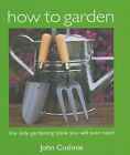 How to Garden: Practical Gardening for Beginners by John Cushnie (Hardback, 2001)