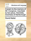 A Poem to the Memory of Mr. Congreve. Inscribed to Her Grace, Henrietta, Dutchess of Marlborough. by David Mallet (Paperback / softback, 2010)