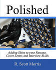 Polished: Adding Shine to Your Resume, Cover Letter, and Interview Skills by R Scott Morris (Paperback / softback, 2010)