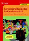 Gemeinschaftsarbeiten im Kunstunterricht von Gerlinde Blahak (2015, Geheftet)
