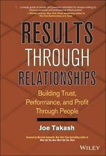 Results Through Relationships: Building Trust, Performance, and Profit Through P