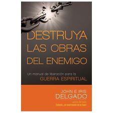 Destruya las obras del enemigo: Un manual de liberacin para la guerra espiritual