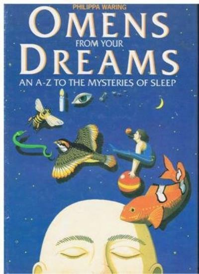Omens from Your Dreams: A.to Z.of the Mysteries of Sleep By Philippa Waring