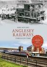 Anglesey Railways Through Time by Mike Hitches (Paperback, 2014)