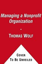 Managing a Nonprofit Organization by Thomas Wolf (2012, Trade Paperback, Revised edition)