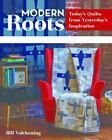 Modern Roots - Today's Quilts from Yesterday's Inspiration : 12 Projects Inspired by Patchwork from 1840 to 1970 by Bill Volckening (2016, Paperback)