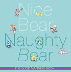 Nice Bear, Naughty Bear: The Good Manners Book by Avril Lethbridge, Diana Mather (Paperback, 2010)