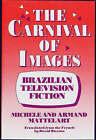 The Carnival of Images: Brazilian Television Fiction by Michele Mattelart, Armand Mattelart (Hardback, 1990)