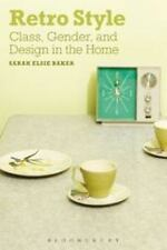 Retro Style : Class, Gender and Design in the Home by Sarah Elsie Baker
