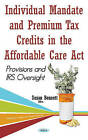 Individual Mandate & Premium Tax Credits in the Affordable Care Act: Provisions & Irs Oversight by Nova Science Publishers Inc (Hardback, 2016)