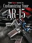 Gun Digest Guide to Customizing Your AR-15 by Kevin Muramatsu (Paperback, 2014)