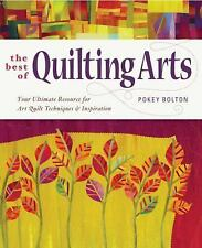 The Best of Quilting Arts : Your Ultimate Resource for Art Quilt Techniques and Inspiration by Pokey Bolton and Patricia Bolton (2011, Paperback)