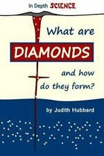 In Depth Science: What Are Diamonds, and How Do They Form? by Judith Hubbard...