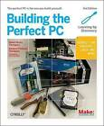 Building the Perfect PC: The Perfect PC is the One You Build Yourself by Barbara Fritchman Thompson, Robert Bruce Thompson (Paperback, 2010)