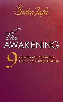 The Awakening: 9 Principles for Finding the Courage to Change Your Life, Sidra J