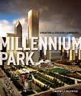 Millennium Park: Creating a Chicago Landmark by Timothy J. Gilfoyle (Hardback, 2006)