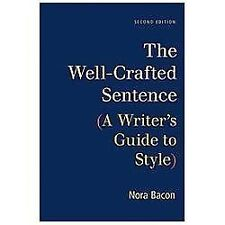 The Well-Crafted Sentence: A Writer's Guide to Style by Bacon, Nora