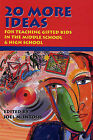 20 More Ideas: For Teaching Gifted Kids in the Middle School & High School by Prufrock Press (Paperback / softback, 1994)