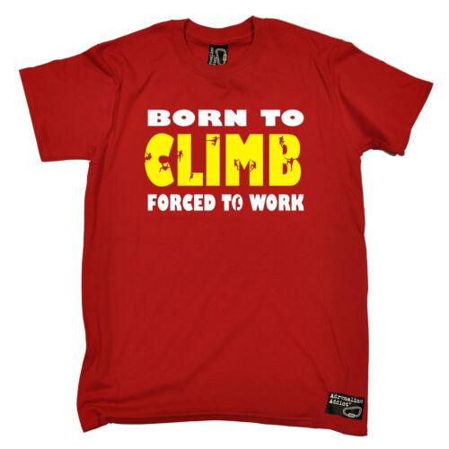 Born to climb homme Adrenaline Addict T-shirt Tee Escalade Anniversaire Drôle