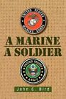 A Marine - A Soldier by John C Bird (Paperback / softback, 2012)