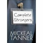 Complete Strangers 9781448999781 by Mickeal Tanner Paperback