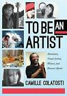To Be an Artist: Musicians, Visual Artists, Writers, and Dancers Speak by Camille Colatosti (Paperback / softback, 2011)