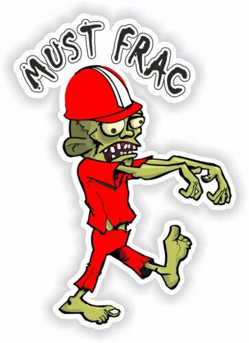 Must Frac Sticker Zombie for Bumper Helmet Work Door Fridge Oilfield Car Home