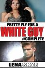 Pretty Fly for a White Guy #Complete by Lena Skye (Paperback / softback, 2014)