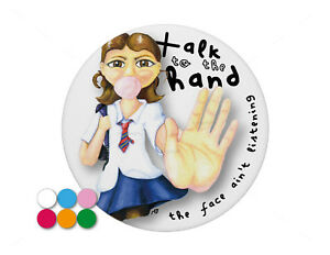 Talk-to-the-Hand-schoolgirl-teenage-pin-badge-7-7cm-diameter