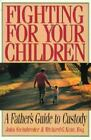Fighting for Your Children : A Father's Guide to Custody by John Steinbreder (1998, Paperback)