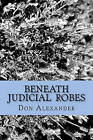 Beneath Judicial Robes: Criminal Lawyers and Judges by Don Alexander (Paperback / softback, 2011)