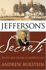 Jefferson's Secrets : Death and Desire at Monticello by Andrew Burstein (2005, Hardcover)