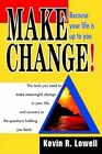 Make Change Because Your Life Is up to You by Kevin R Lowell 9780595660636