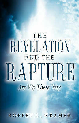 THE REVELATION AND THE RAPTURE-ARE WE THERE YET?, Kramer, Robert L, New Book
