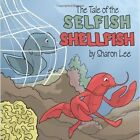 Tale of The Selfish Shellfish 9781456776978 by Sharon Lee Paperback