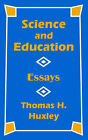 Science and Education: Essays by Thomas Henry Huxley (Paperback / softback, 2002)