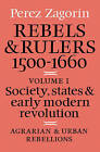 Rebels and Rulers, 1500-1600: Volume 1, Agrarian and Urban Rebellions: Society, States, and Early Modern Revolution: v. 1: Agrarian and Urban Rebellions by Perez Zagorin (Paperback, 1982)