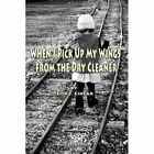 When I Pick Up My Wings from the Dry Cleaner by Lisa J Cihlar (Paperback / softback, 2014)