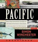 Pacific: Silicon Chips and Surfboards, Coral Reefs and Atom Bombs, Brutal Dictators, Fading Empires, and the Coming Collision of the World's Superpowers by Author and Historian Simon Winchester (CD-Audio, 2015)