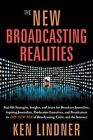 The New Broadcasting Realities: Real-Life Strategies, Insights, and Issues for Broadcast Journalists, Aspiring Journalists, Production Executives, and Broadcasters in the New Age of Broadcasting, Cable, and the Internet by Ken Lindner (Paperback / softback, 2011)