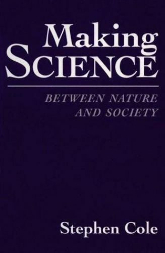 Making Science: Between Nature and Society by Cole, Stephen