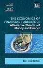 The Economics of Financial Turbulence: Alternative Theories of Money and Finance by Bill Lucarelli (Hardback, 2011)
